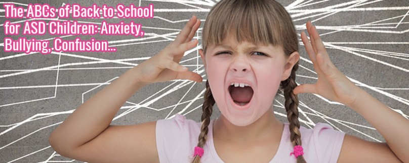 The ABCs of Back to School for ASD Children: Anxiety, Bullying, Confusion…