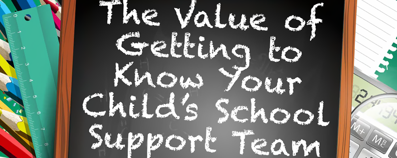 The Value of Getting to Know Your Child's School Support Team