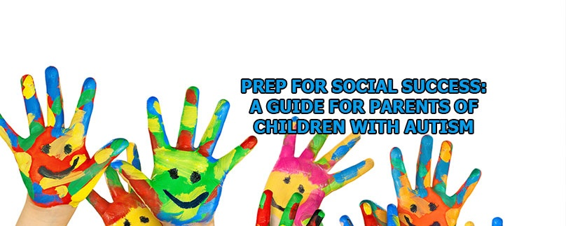 PREP for Social Success: A Guide for Parents of Children with Autism