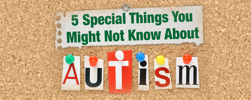 5 Special Things You Might Not Know About Autism