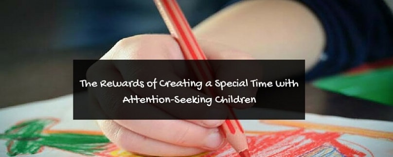 The Rewards of Creating a Special Time with Attention-Seeking Children