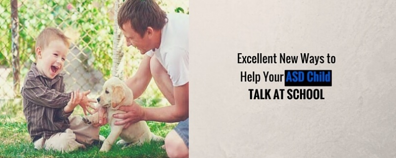 Excellent New Ways to Help Your ASD Child Talk at School