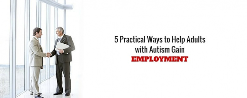 5 Practical Ways to Help Adults with Autism Gain Employment