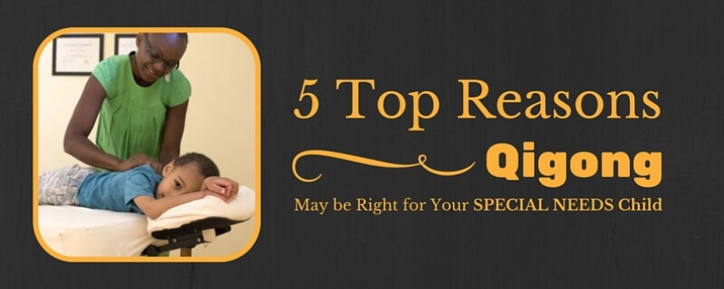 5 Top Reasons Qigong May be Right for Your Special Needs Child