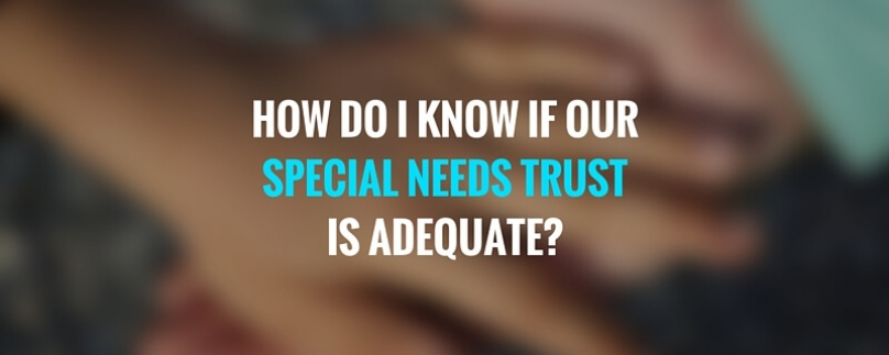 How Do I Know if Our Special Needs Trust is Adequate?