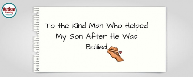 To the Kind Man Who Helped My Son After He Was Bullied