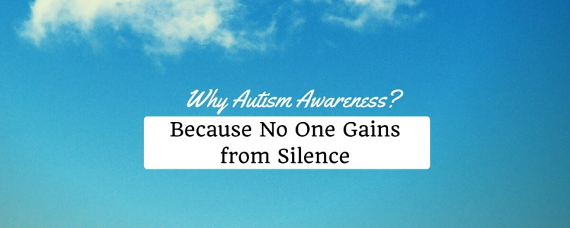 Why Autism Awareness? Because No One Gains from Silence