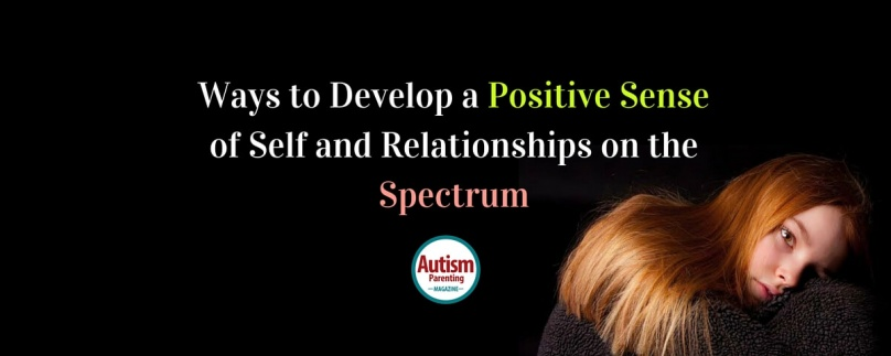 Ways to Develop a Positive Sense of Self and Relationships on the Spectrum