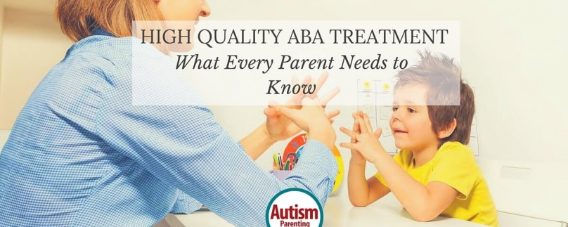 High Quality ABA Treatment:  What Every Parent Needs to Know