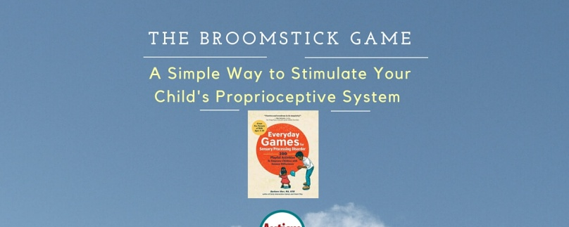The Broomstick Game: A Simple Way to Stimulate Your Child's Proprioceptive System