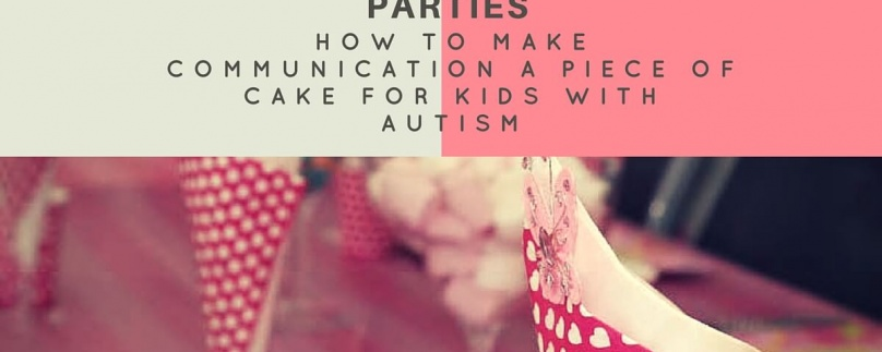 Parties: How to Make Communication a Piece of Cake for Kids with Autism