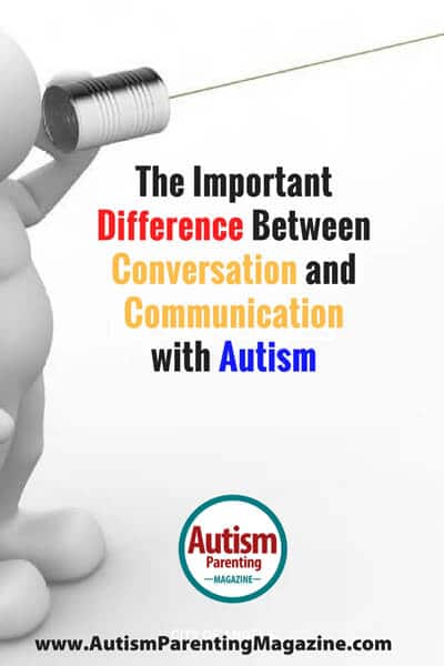 The Important Difference Between Conversation and Communication with Autism