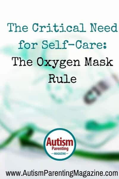 The Critical Need for Self-Care: The Oxygen Mask Rule http://www.autismparentingmagazine.com/self-care-oxygen-mask-rule/