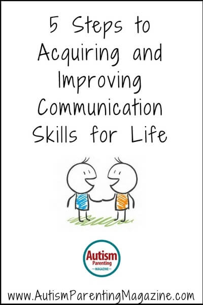 5 Steps to Acquiring and Improving Communication Skills for Life https://www.autismparentingmagazine.com/steps-improving-communication-skills