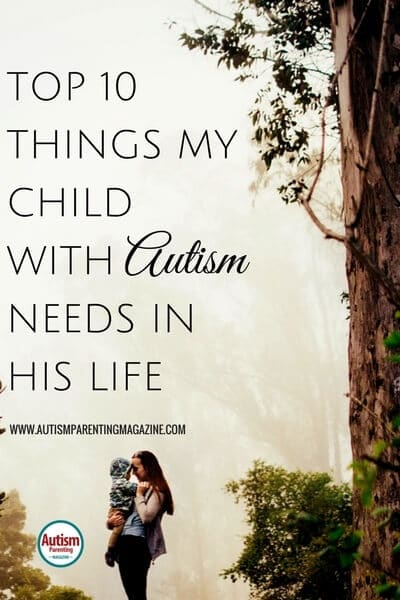 Top 10 Things My Child with Autism Needs in His Life https://www.autismparentingmagazine.com/10-things-my-autism-child-needs