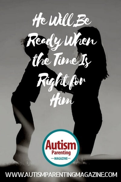 He Will Be Ready When the Time Is Right for Him https://www.autismparentingmagazine.com/he-will-be-ready