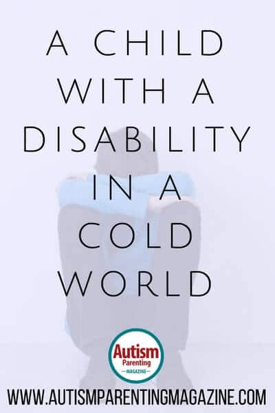 A Child with a Disability in a Cold World http://www.autismparentingmagazine.com/child-disability-cold-world