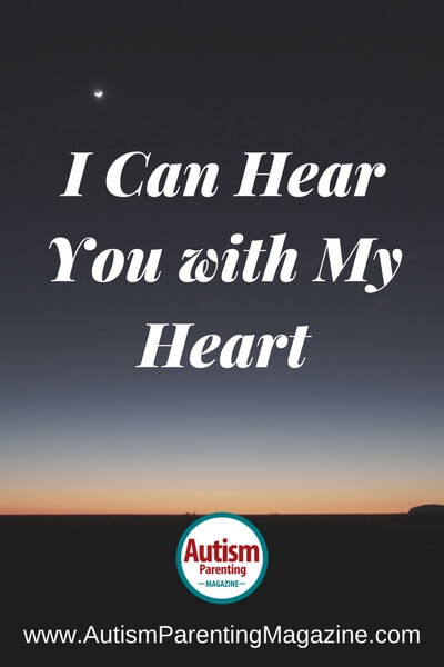 I Can Hear You with My Heart http://www.autismparentingmagazine.com/i-can-hear-you-with-my-heart/