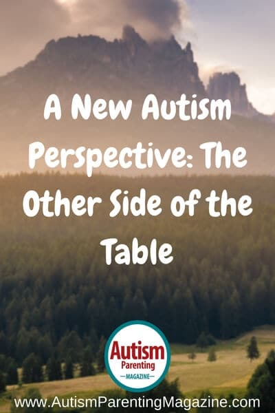 A New Autism Perspective: The Other Side of the Table https://www.autismparentingmagazine.com/new-autism-perspective-side