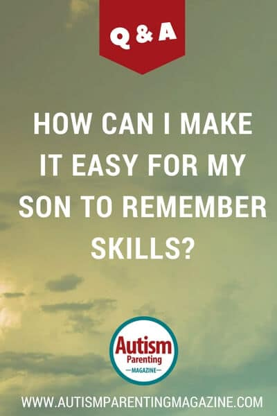 HELP: How Can I Make it Easy For My Son to Remember Skills? https://www.autismparentingmagazine.com/how-can-my-son-remember-skills