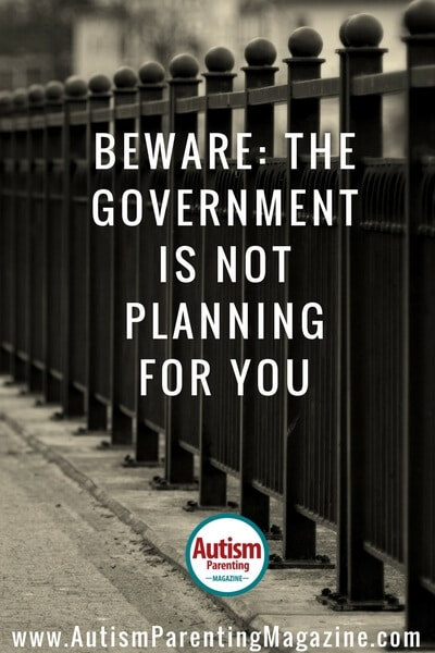 Beware: The Government Is Not Planning for You https://www.autismparentingmagazine.com/government-not-planning-for-you
