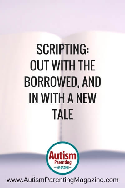 Scripting: Out with the Borrowed, and In With a New Tale https://www.autismparentingmagazine.com/scripting-verbal-sharing-tips