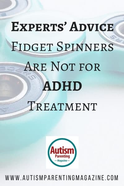 Experts' Advice: Fidget Spinners Are Not for ADHD Treatment https://www.autismparentingmagazine.com/fidget-spinners-not-adhd-treatment