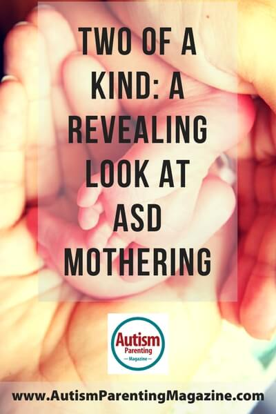 Two of a Kind: A Revealing Look at ASD Mothering http://www.autismparentingmagazine.com/a-revealing-look-at-asd-mothering/