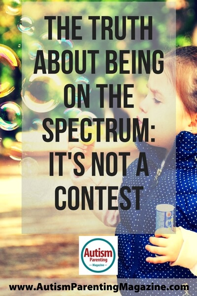 The Truth About Being on the Spectrum: It's not a Contest http://www.autismparentingmagazine.com/truth-about-being-on-the-spectrum/