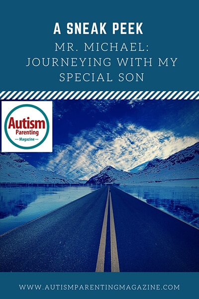 A Sneak Peek...Mr. Michael: Journeying with My Special Son http://www.autismparentingmagazine.com/journeying-with-my-special-son/