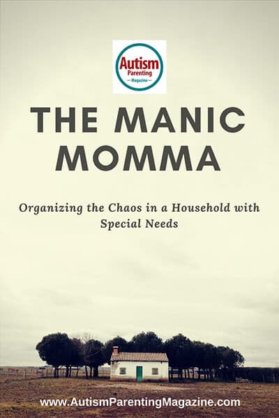 The Manic Momma - Organizing the Chaos in a Household with Special Needs  http://www.autismparentingmagazine.com/organizing-household-with-special-needs