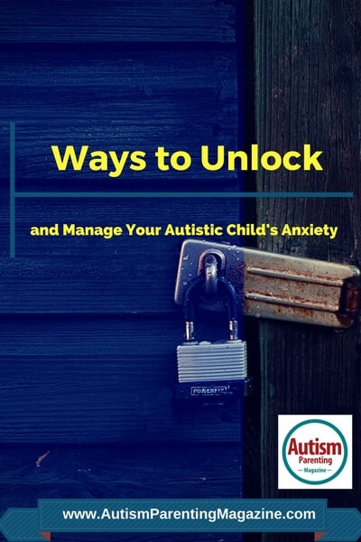 Ways to Unlock and Manage Your Autistic Child's Anxiety http://www.autismparentingmagazine.com/manage-your-autistic-childs-anxiety
