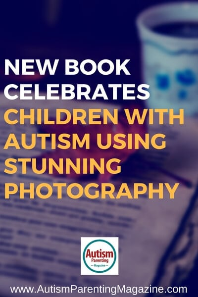 New Book Celebrates Children with Autism Using Stunning Photography https://www.autismparentingmagazine.com/autism-children-using-stunning-photography