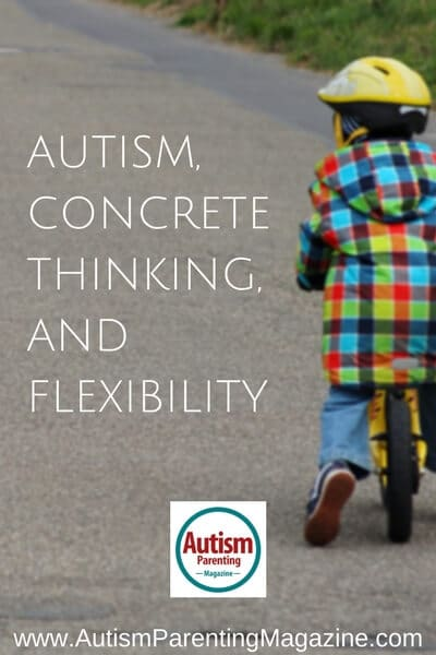 A Unique Perspective: Autism, Concrete Thinking, and Flexibility https://www.autismparentingmagazine.com/autism-concrete-thinking-flexibility