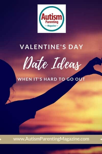 Valentine's Day Date Ideas When It's Hard to Go Out http://www.autismparentingmagazine.com/valentines-day-date-ideas/