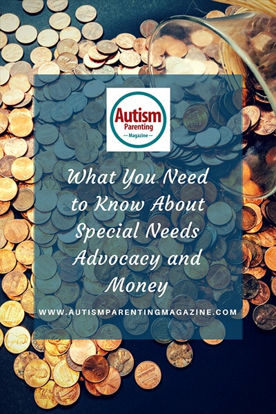 What You Need to Know About Special Needs Advocacy and Money https://www.autismparentingmagazine.com/special-needs-advocacy-money