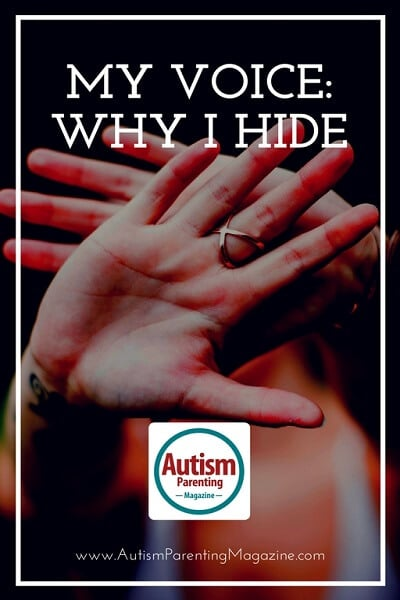 My Voice: Why I Hide http://www.autismparentingmagazine.com/why-i-hide/