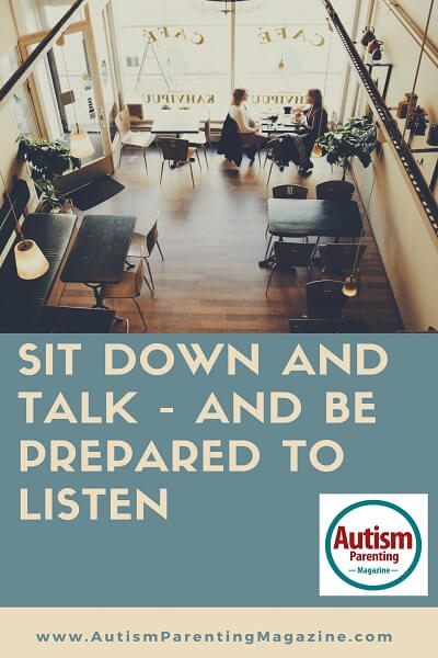 Sit Down and Talk - And Be Prepared to Listen http://www.autismparentingmagazine.com/sit-down-and-talk-autism/