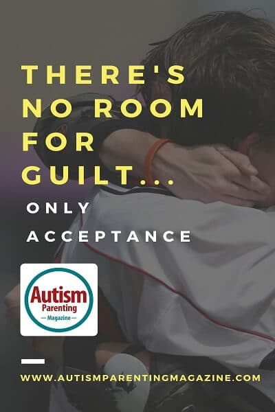 There's No Room for Guilt...Only Acceptance http://www.autismparentingmagazine.com/no-room-for-guilt-only-acceptance/