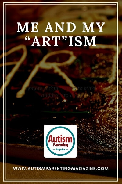 """Me and My """"Art""""ism https://www.autismparentingmagazine.com/me-and-my-artism"""