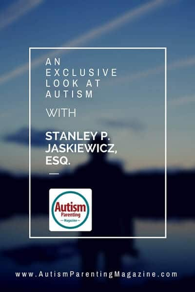 An Exclusive Look at AUTISM with Stanley P. Jaskiewicz, Esq.
