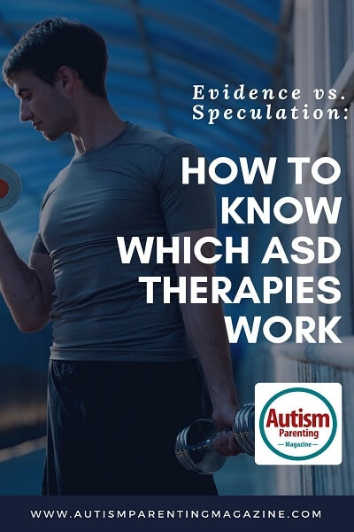 Evidence vs. Speculation: How to Know Which ASD Therapies Work http://www.autismparentingmagazine.com/which-asd-therapies-work/