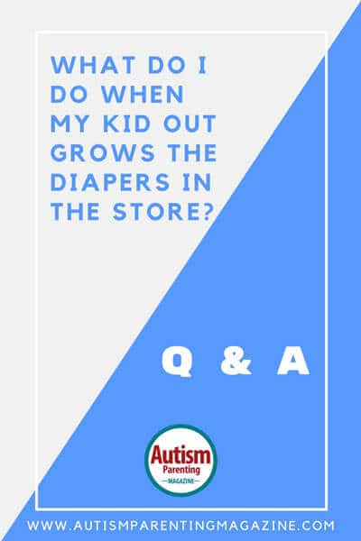 My child with Autism Outgrows the Diapers in the Store - https://www.autismparentingmagazine.com/qa-child-autism-grows-diapers-store/