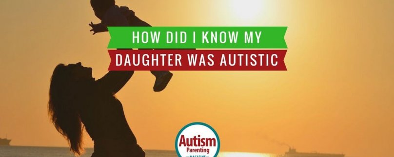 How did I know my daughter was autistic?