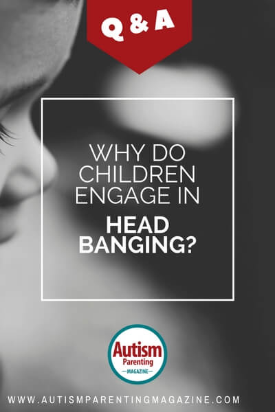 Why Do Children Engaging Head Banging? - https://www.autismparentingmagazine.com/a-head-banging-solution/
