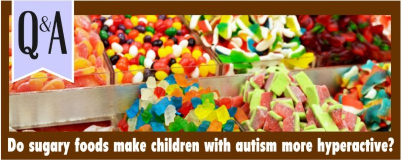 Q and A Do sugary foods make children with autism more hyperactive?