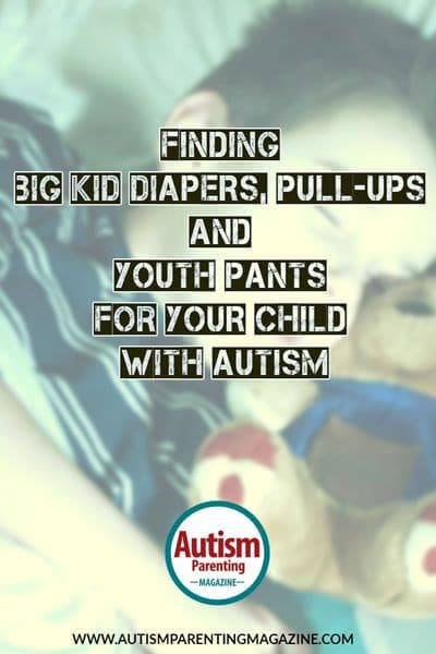 Big Kids Diapers and Pull Ups: https://www.autismparentingmagazine.com/finding-well-priced-big-kid-diaper-protection-that-fits/