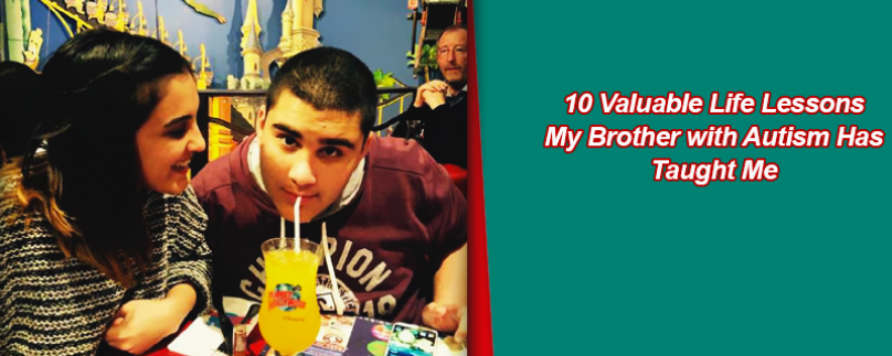 10 Valuable Life Lessons My Brother with Autism Has Taught Me
