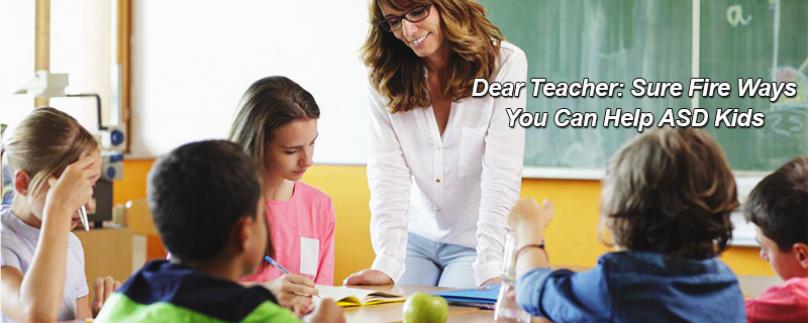Dear Teacher: Sure Fire Ways You Can Help ASD Kids