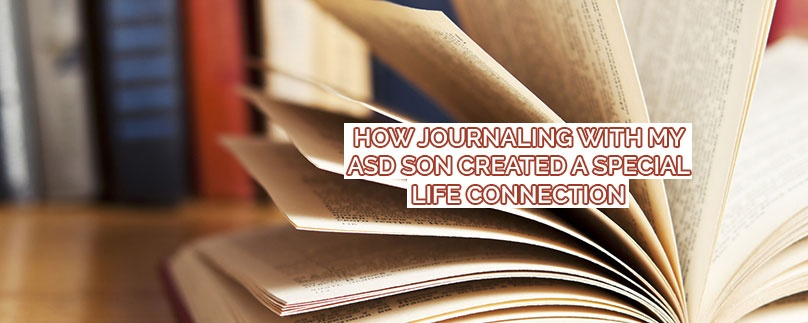 How Journaling with My ASD Son Created a Special Life Connection